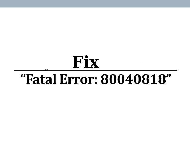 Erro fatal 80040818