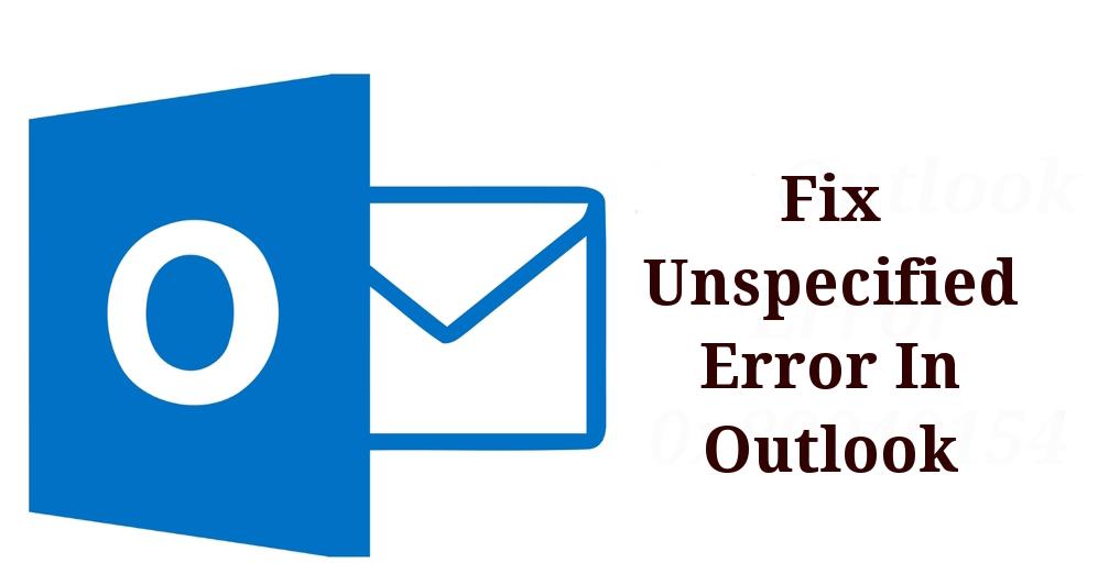 Fix Unspecified Error In Outlook