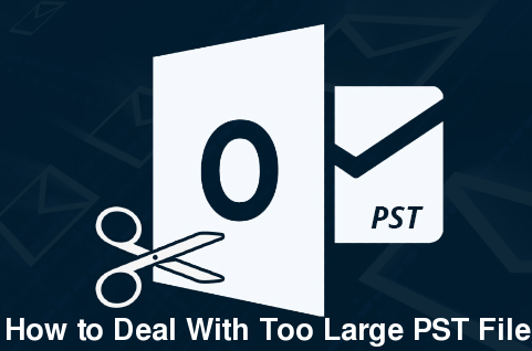 How to Deal With Too Large PST File