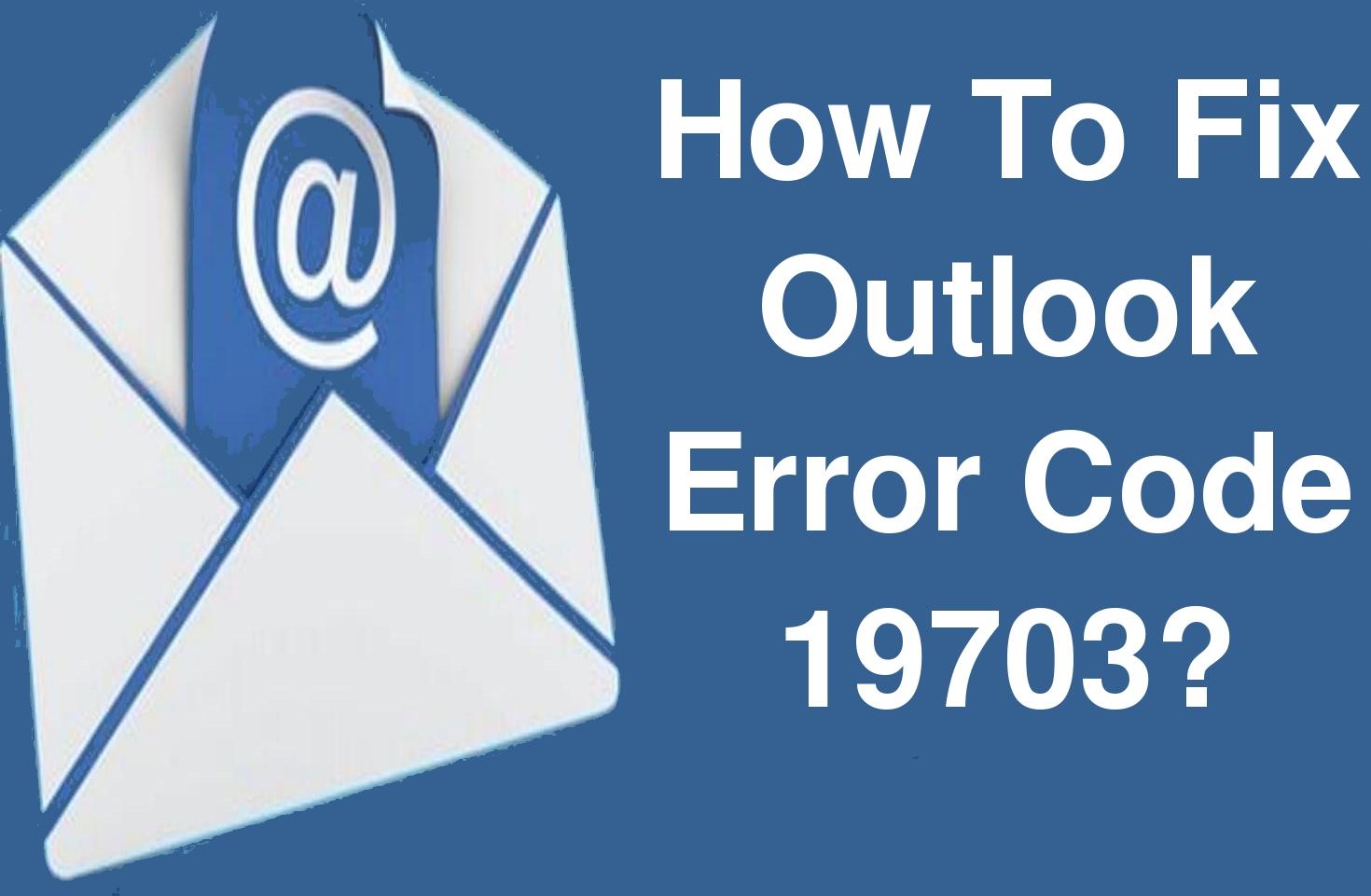 Fix outlook error code 19703