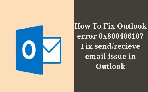 Fix Outlook error 0x80040610