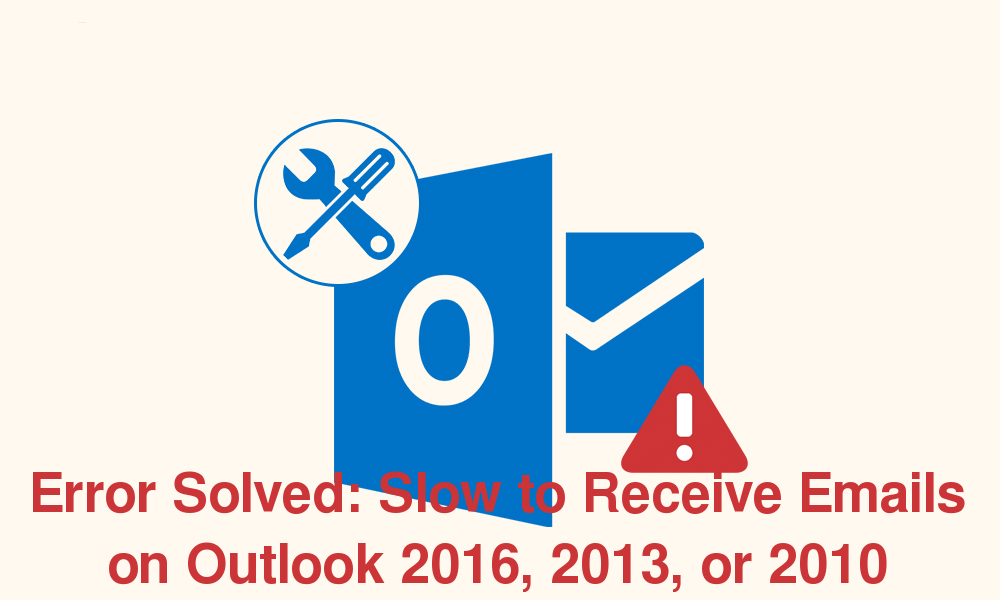 Solved : Slow to Receive Emails on Outlook 2016, 2013, or 2010