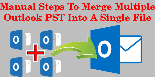 Manual Steps To Merge Multiple Outlook PST Into A Single File