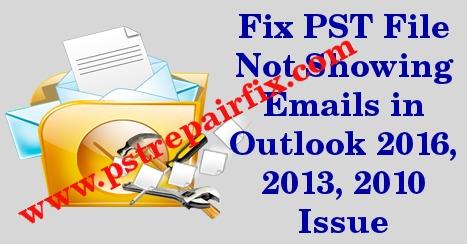 ملف PST لا يظهر رسائل البريد الإلكتروني في Outlook 2016 ، 2013 ، 2010 العدد