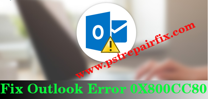 Fix Outlook Error 0X800CC80
