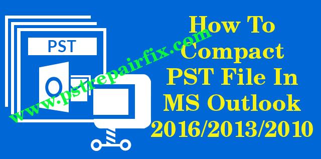 كيفية ضغط ملف PST في مايكروسوفت أوتلوك 2016/2013/2010