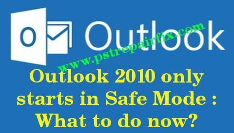 Outlook 2010 wird nur im abgesicherten Modus gestartet