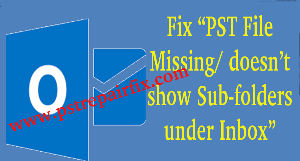 Fix PST File Missing/ doesn't show Sub-folders under Inbox