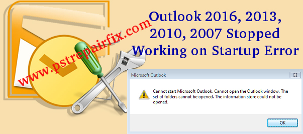 Fix Outlook 2016, 2013, 2010, 2007 Stopped Working on Startup Error