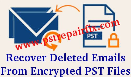 Recover Deleted Emails From Encrypted PST Files