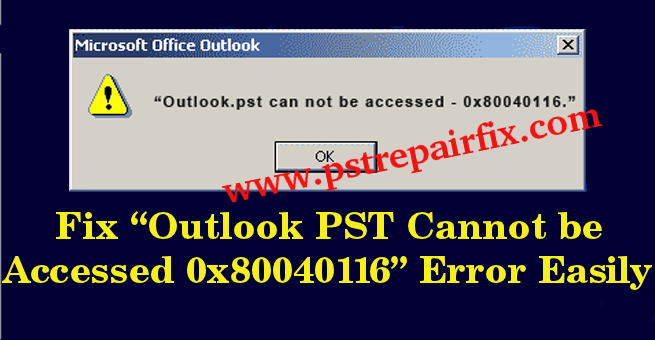 Fix Outlook PST Cannot be Accessed 0x80040116