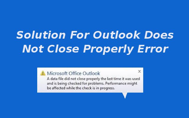 fix Outlook does not close Properly