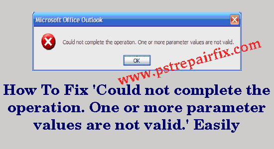 Fix Could not complete the operation. One or more parameter values are not valid.