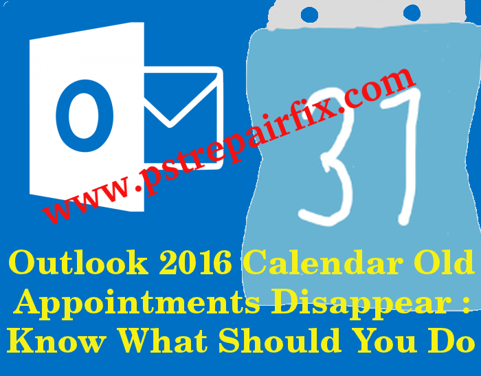 outlook 2016 calendar old appointments disappear