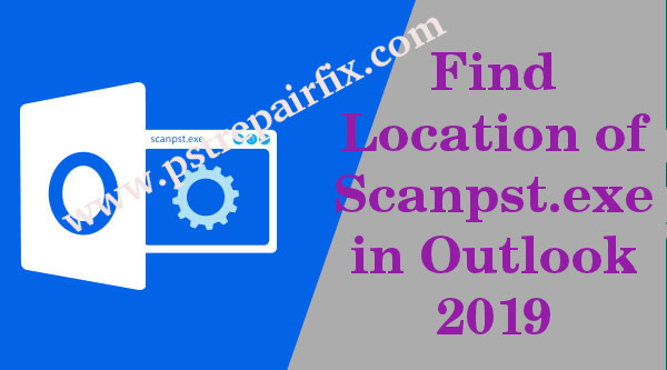 Find Location of Scanpst.exe in Outlook 2019