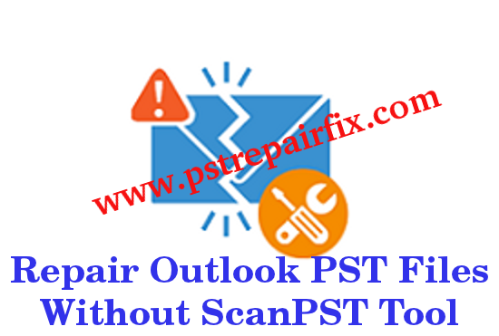 Repair Outlook PST Files Without ScanPST Tool