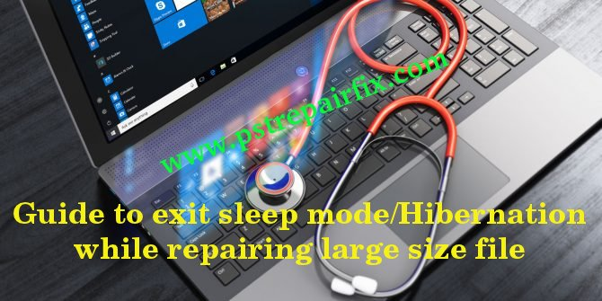exit sleep mode/Hibernation while repairing large size file