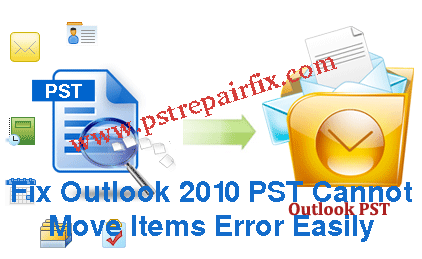 Fix Outlook 2010 PST cannot move items error