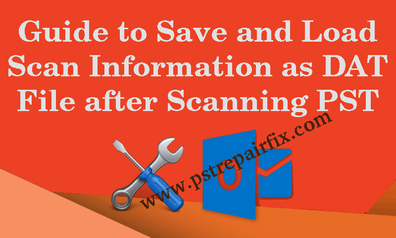 Save and Load Scan Information as DAT File after Scanning PST