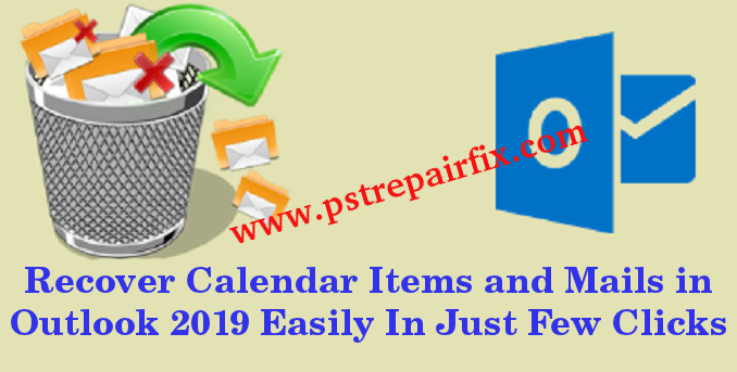Recover Calendar Items and Mails in Outlook 2019