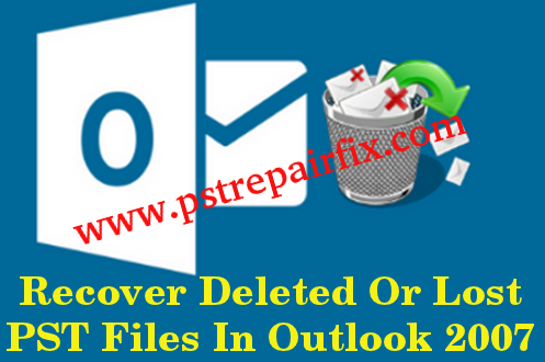 Recover Deleted Or Lost PST Files In Outlook 2007