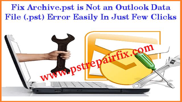 Correction Archive.pst n'est pas une erreur de fichier de données Outlook (.pst)