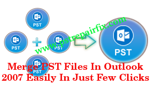 Merge PST Files In Outlook 2007
