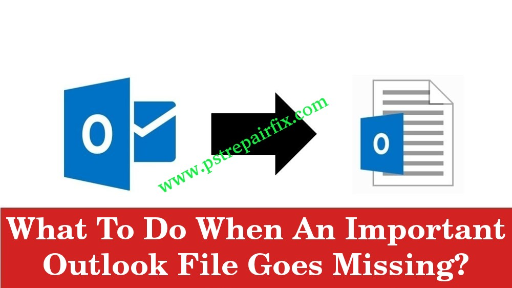 What To Do When An Important Outlook File Goes Missing