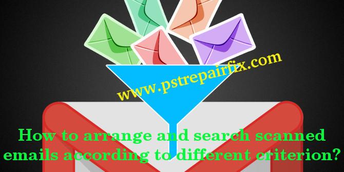 ترتيب وبحث رسائل البريد الإلكتروني الممسوحة ضوئيًا وفقًا لمعايير مختلفة