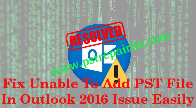 correction d'une erreur impossible d'ajouter un fichier pst dans Outlook 2016