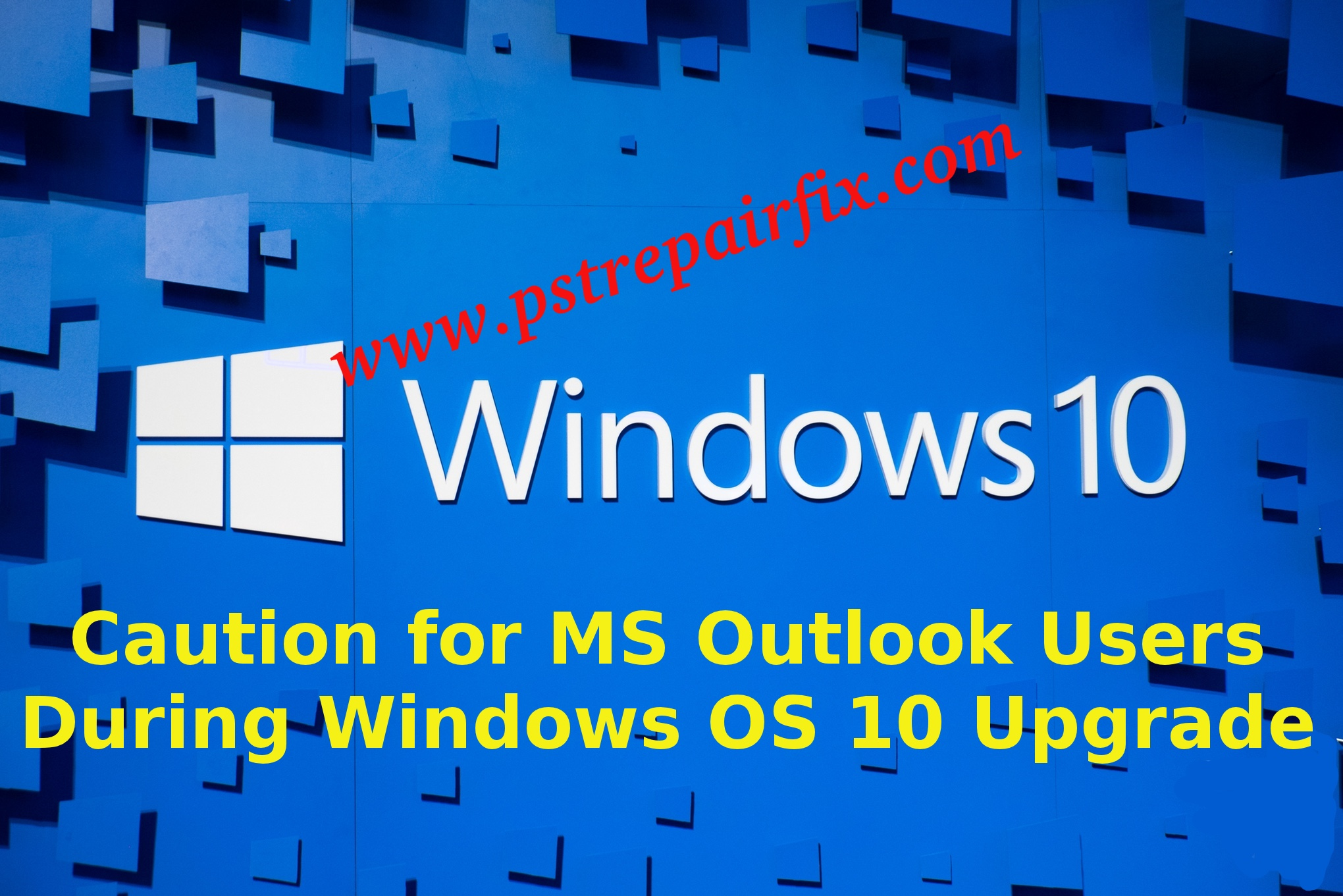 Caution for MS Outlook Users During Windows OS 10 Upgrade