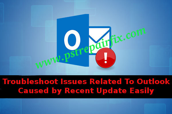 Troubleshoot Issues Related To Outlook Caused by Recent Update