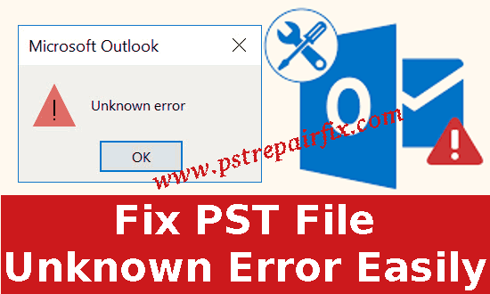 Fix PST File Unknown Error