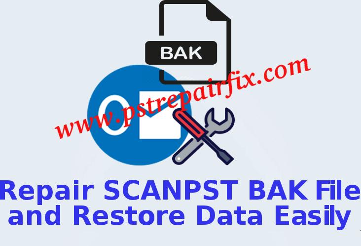 Repair SCANPST BAK File and Restore Data