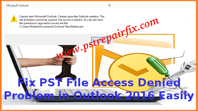 Fix PST File Access Denied Problem in Outlook 2016