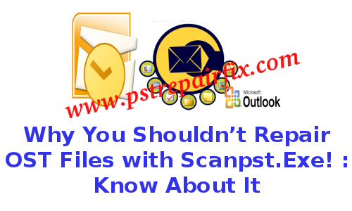 Why You Shouldnt Repair OST Files with Scanpst.Exe