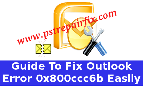 Fix Outlook Error 0x800ccc6b