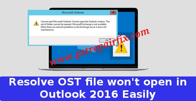 Resolve OST file won't open in Outlook 2016