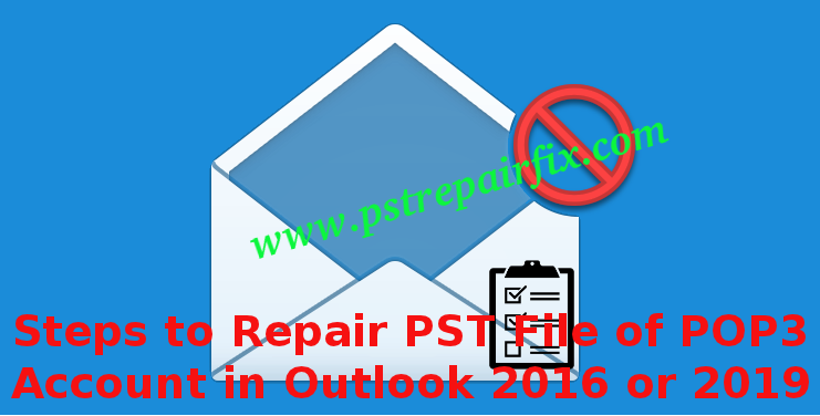 Steps to Repair PST File of POP3 Account in Outlook 2016 or 2019