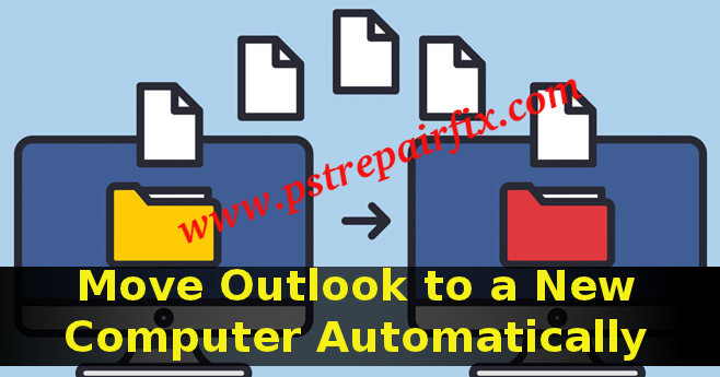Move Outlook to a New Computer Automatically