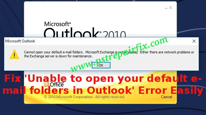 Unable to open your default e-mail folders in Outlook