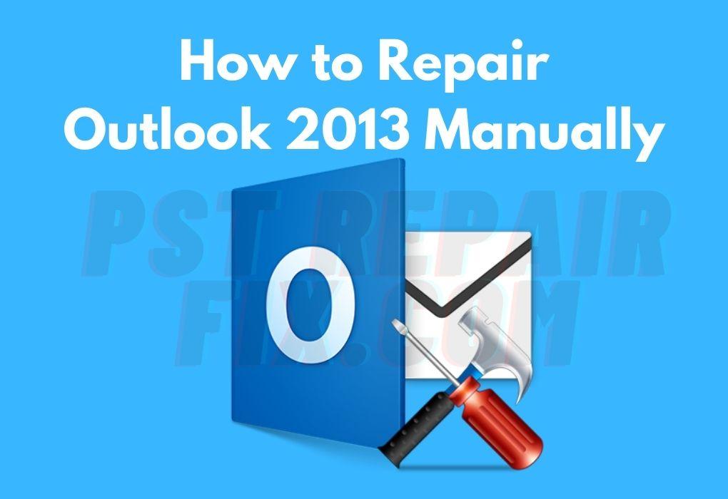 Repair Outlook 2013 manually